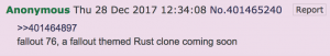 a prediction on 4chan that the new fallout will be called fallout 76 and be a rust clone